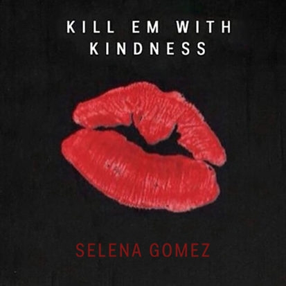original_selena-gomez-kill-em-kindness-cover-413x413